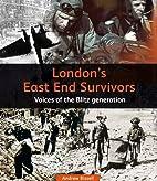 London's East End Survivors: Voices of…