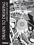 Drawn to Drawing by John Vernon Lord