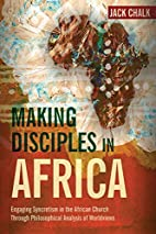 Making Disciples in Africa by Jack Pryor…