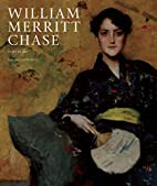 William Merritt Chase: A Life in Art by…