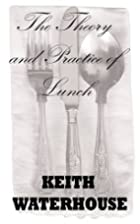 The Theory and Practice of Lunch by Keith…