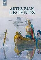Arthurian Legends by Rosalind Kerven