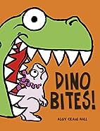 Dino Bites! by Algy Craig Hall