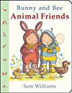 Bunny and Bee Animal Friends by Sam Williams