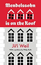 Mendelssohn Is on the Roof by Jiř� Weil