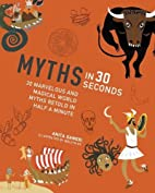 Myths in 30 Seconds: 30 Marvellous and…