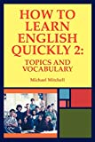 Mitchell, Michael: How to Learn English Quickly 2: Topics and Vocabulary