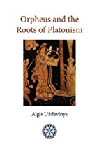 Orpheus and the Roots of Platonism by Algis…