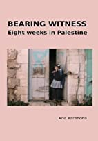 Bearing Witness: Eight Weeks in Palestine by…