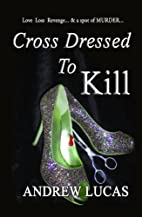 Cross-Dressed to Kill by Andrew Lucas
