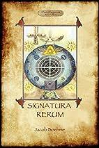 Signatura Rerum, The Signature of All…