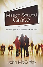 Mission-Shaped Grace: 5 Missional Practices…
