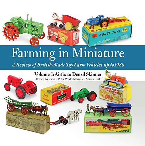 farming-in-miniature-a-review-of-british-made-toy-farm-vehicles-up-to-1980-volume-1-airfix-to-denzil-skinner