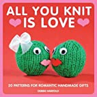 All You Knit is Love: 20 Patterns for…