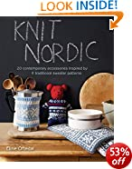 Knit Nordic: 20 Contemporary Accessories Inspired by 4 Traditional Sweater Patterns: 20 Contemporary Projects Based on Traditional Patterns