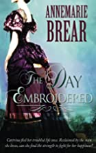The Day Embroidered by Anne Brear