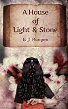 A House of Light and Stone by E J Runyon