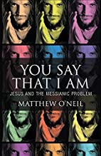 You Say That I Am: Jesus and the Messianic…