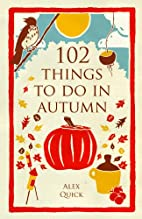 102 Things to Do in Autumn by Alex Quick
