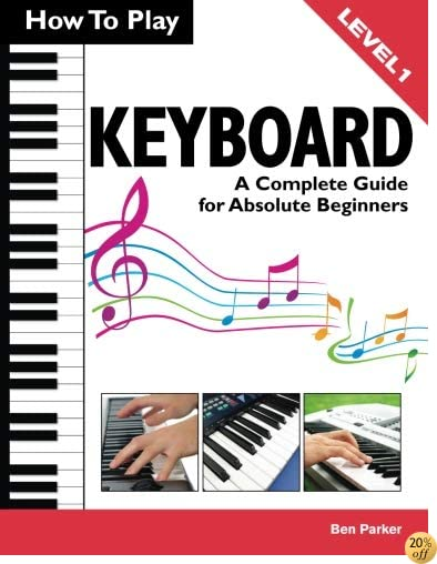 THow To Play Keyboard: A Complete Guide for Absolute Beginners