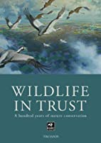 Wildlife in Trust: A Hundred Years of Nature…