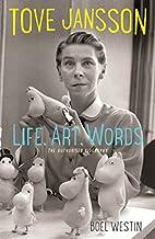 Tove Jansson : ord, bild, liv by Boel Westin