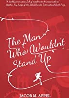 The Man Who Wouldn't Stand Up by Jacob M.…