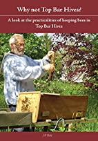 Why Not Top Bar Hives? by J R Slade