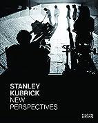 Stanley Kubrick: New Perspectives by Tatjana…