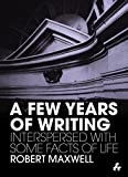Robert Maxwell: A Few Years of Writing: Interspersed With Some Facts of Life