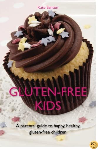 Gluten-free Kids: A Parent's Guide To Happy, Healthy Gluten-Free Children