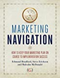 Edmund Bradford: Marketing Navigation: How to keep your marketing plan on course to implementation success