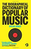Jones, Dylan: The Biographical Dictionary of Popular Music