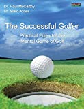 McCarthy, Paul: The Successful Golfer: Practical Fixes for the Mental Game of Golf