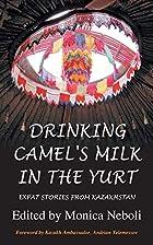 Drinking Camel's Milk in the Yurt - Expat…
