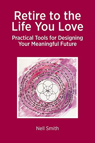 retire-to-the-life-you-love-practical-tools-for-designing-your-meaningful-future