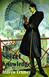 Crumey, Andrew: The Secret Knowledge (Dedalus Original Fiction in Paperback)