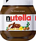 Nutella: The 30 best recipes by Ferrero…