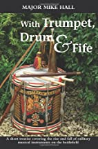 With trumpet, drum and fife : a short…