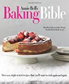 Annie Bell's Baking Bible: Over 200…