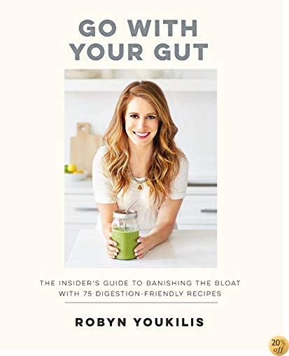TGo with Your Gut: The Insider's Guide to Banishing the Bloat with 75 Digestion-Friendly Recipes