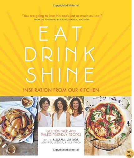TEat Drink Shine: Inspiration from Our Kitchen: Gluten-free and Paleo-friendly Recipes by the Blissful Sisters