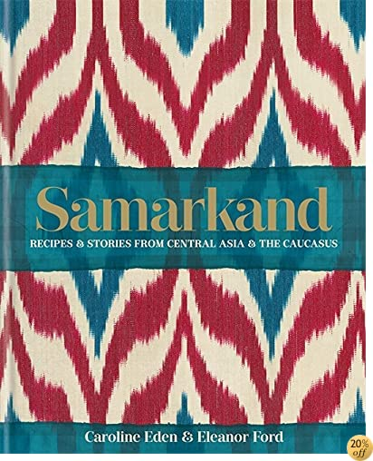 TSamarkand: Recipes & Stories from Central Asia & The Caucasus