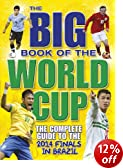 Big Book of the World Cup, The : The Complete Guide to the Finals in Brazil 2014 (World Cup 2014)