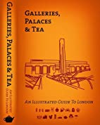 Galleries, Palaces & Tea: An Illustrated…