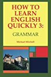 Mitchell, Michael: How to Learn English Quickly 3: Grammar: Integrating Vocabulary and Discussion (Volume 3)