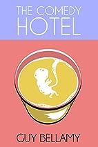 The Comedy Hotel by Guy Bellamy