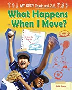 What Happens When I Move? (My Body: Inside…