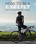 How to be a Cyclist: An A-Z of Life on Two…