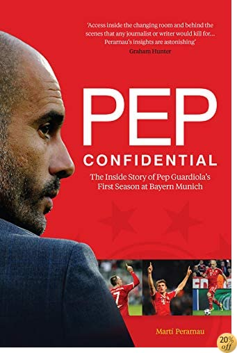 Pep Confidential: The Inside Story of Pep GuardiolaÂ's First Season at Bayern Munich